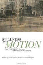Stillness in Motion: Italy, Photography, and the Meanings of Modernity