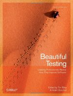 Beautiful Testing: Leading Professionals Reveal How They Improve Software
