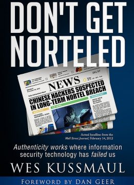 Download ebook Don't Get Norteled: Authenticity works where information security technology has failed us