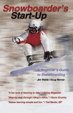 Snowboarder's Start-Up: A Beginner?s Guide to Snowboarding