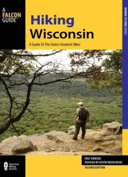 Download ebook Hiking Wisconsin: A Guide to the State's Greatest Hikes