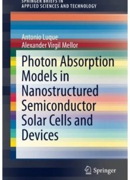 Download ebook Photon Absorption Models in Nanostructured Semiconductor Solar Cells & Devices