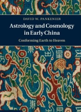 Download ebook Astrology & Cosmology in Early China: Conforming Earth to Heaven