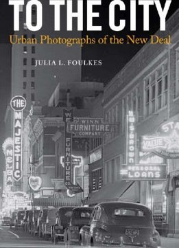 Download ebook To The City: Urban Photographs of the New Deal
