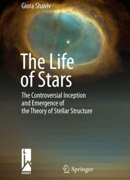Download ebook The Life of Stars: The Controversial Inception & Emergence of the Theory of Stellar Structure