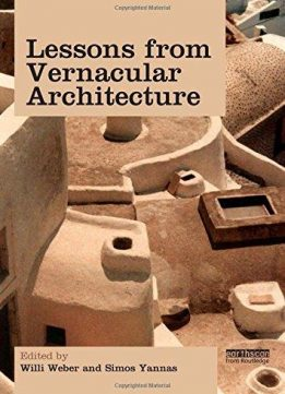Download ebook Lessons from Vernacular Architecture: Achieving Climatic Buildings by Studying the Past