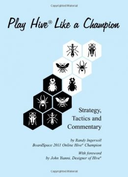 Download ebook Play Hive Like a Champion: Strategy, Tactics & Commentary