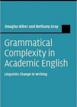 Download ebook Grammatical Complexity in Academic English: Linguistic Change in Writing