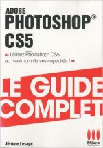 Le Guide Complet – Photoshop CS5