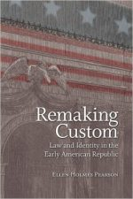 Remaking Custom: Law and Identity in the Early American Republic