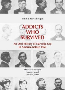 Download ebook Addicts Who Survived: An Oral History of Narcotic Use in America Before 1965 by Herman Joseph