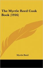 Myrtle Reed – The Myrtle Reed Cook Book (1916)