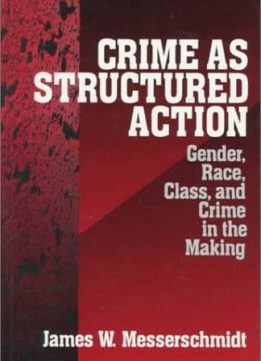 Download ebook Crime as Structured Action: Gender, Race, Class, & Crime in the Making