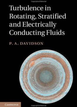 Download ebook Turbulence in Rotating, Stratified & Electrically Conducting Fluids