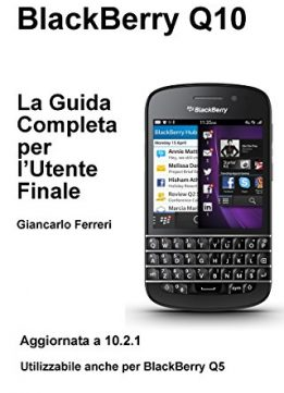 Download BlackBerry Q10 La Guida Completa per l'Utente Finale