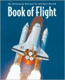 Download Book of Flight: The Smithsonian National Air & Space Museum