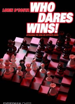 Download ebook Who Dares Wins: Attacking The King On Opposite Sides by Lorin D'costa
