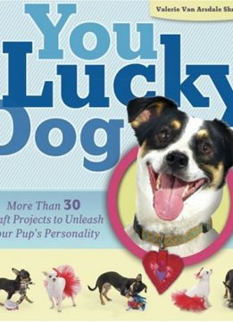 Download ebook You Lucky Dog: More Than 30 Craft Projects to Unleash Your Pup's Personality