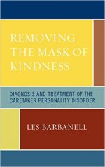 Removing the Mask of Kindness: Diagnosis and Treatment of the Caretaker Personality Disorder