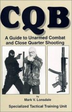 CQB: A Guide to Unarmed Combat and Close Quarter Shooting