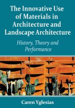 The Innovative Use of Materials in Architecture and Landscape Architecture: History, Theory and Performance