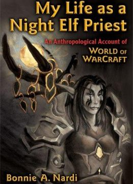 Download ebook My Life as a Night Elf Priest: An Anthropological Account of World of Warcraft