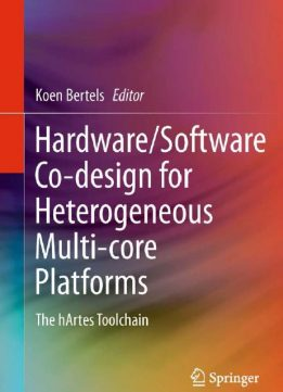 Download Hardware/Software Co-design for Heterogeneous Multi-core Platforms: The hArtes Toolchain