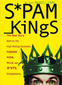Download ebook Spam Kings: The Real Story Behind the High-Rolling Hucksters Pushing Porn, Pills, & %*@)# Enlargements