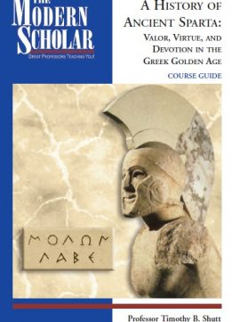Download ebook A History of Ancient Sparta: Valor, Virtue, & Devotion in the Greek Golden Age