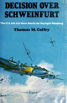 Download Decision Over Schweinfurt: The U.S. 8th Air Force Battle For Daylight Bombing