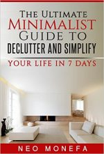 MINIMALISM: The Ultimate Minimalist Guide to Declutter and Simplify Your Life in 7 Days