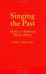 Singing the Past: Turkic and Medieval Heroic Poetry