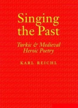 Download ebook Singing the Past: Turkic & Medieval Heroic Poetry
