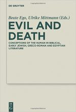 Evil and Death: Conceptions of the Human in Biblical, Early Jewish, Greco-Roman and Egyptian Literature