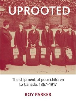 Download ebook Uprooted: The Shipment of Poor Children to Canada, 1867-1917