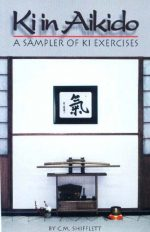 Aikido Exercises for Teaching and Training: Revised Edition by C.M. Shifflett
