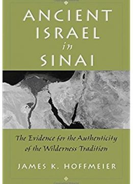 Download Ancient Israel in Sinai: The Evidence for the Authenticity of the Wilderness Tradition
