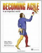 Becoming Agile: …in an imperfect world: .in a Imperfect World