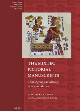 Download The Mixtec Pictorial Manuscripts: Time, Agency, & Memory in Ancient Mexico