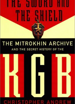 Download ebook The Sword & The Shield: The Mitrokhin Archive & The Secret History Of The KGB