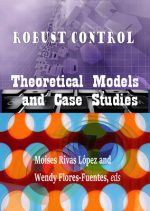 Robust Control: Theoretical Models and Case Studies