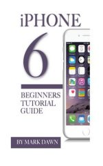 iPhone 6: Beginners Tutorial Guide