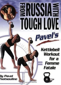 Download ebook From Russia with Tough Love: Pavel's Kettlebell Workout for a Femme Fatale