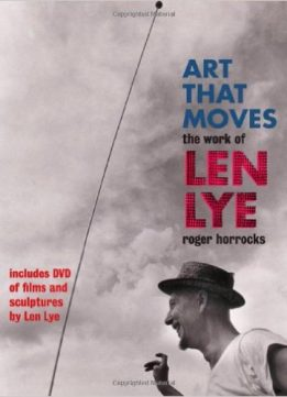 Download ebook Art That Moves: The Work of Len Lye