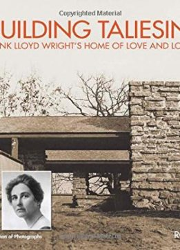 Download ebook Building Taliesin: Frank Lloyd Wright's Home of Love & Loss