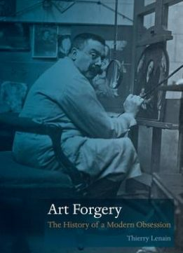 Download ebook Art Forgery: The History of a Modern Obsession