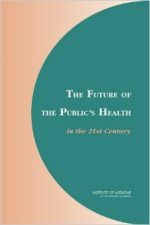 The Future of the Public's Health in the 21st Century by Committee on Assuring the Health of the Public in the 21st Century