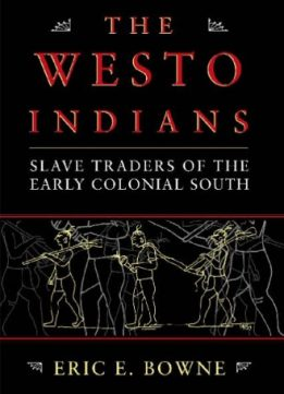 Download ebook The Westo Indians: Slave Traders of the Early Colonial South