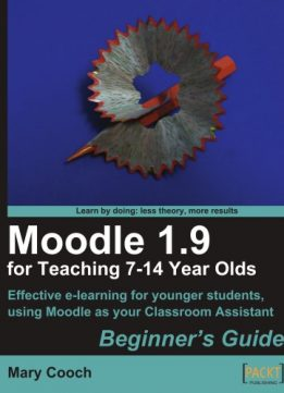 Download ebook Moodle 1.9 for Teaching 7-14 Year Olds