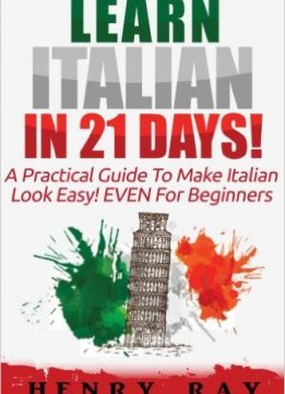 Download ebook Italian: Learn Italian In 21 DAYS! - A Practical Guide To Make Italian Look Easy! EVEN For Beginners